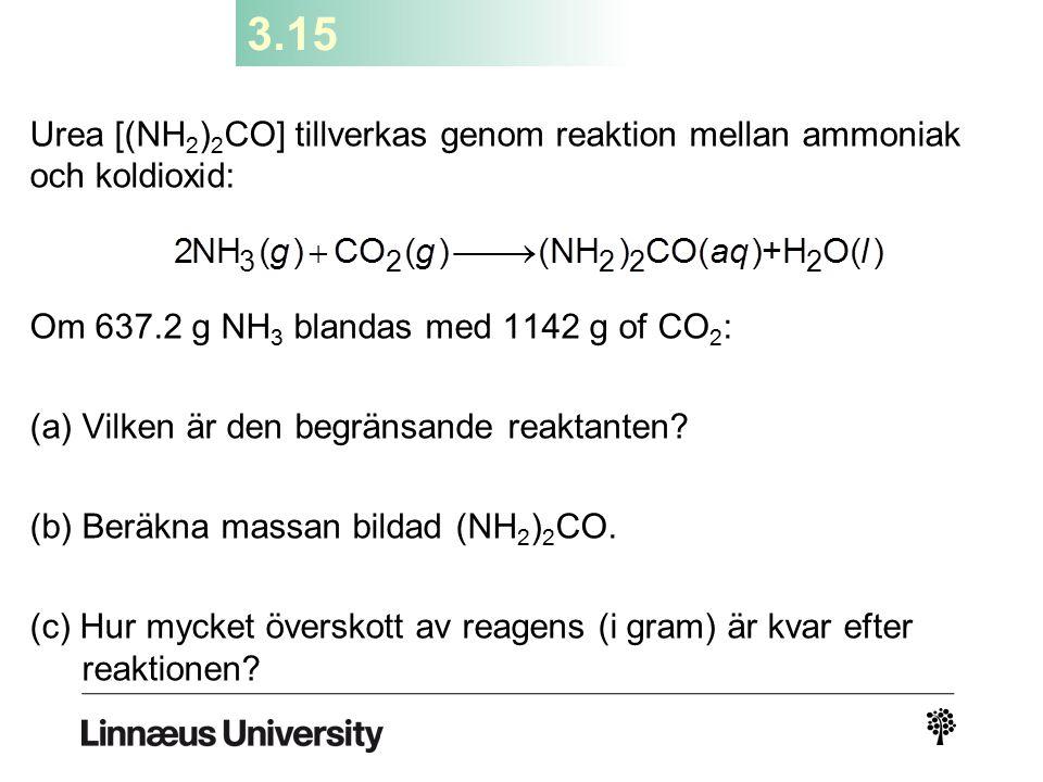 3.15 Urea [(NH2)2CO] tillverkas genom reaktion mellan ammoniak och koldioxid: Om 637.2 g NH3 blandas med 1142 g of CO2: